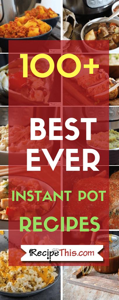100 Best Ever Instant Pot Recipes