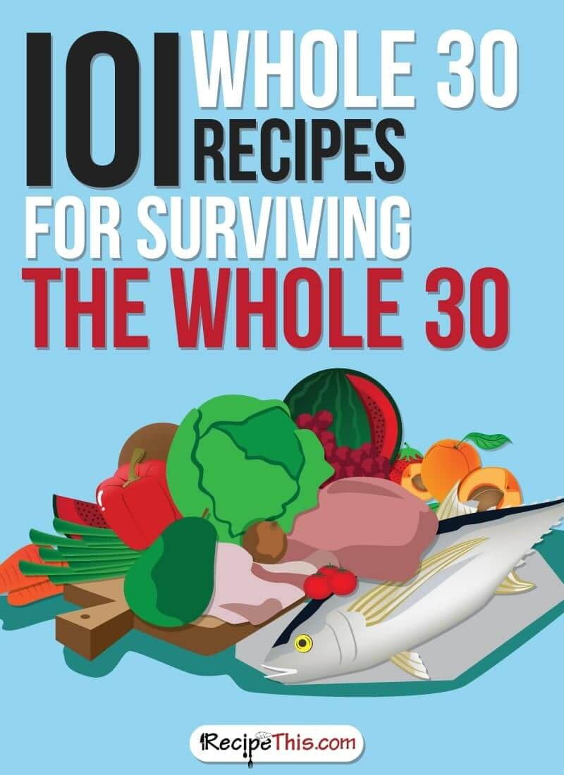 Marketplace | 101 Whole 30 Recipes For Surviving The Whole 30 from RecipeThis.com