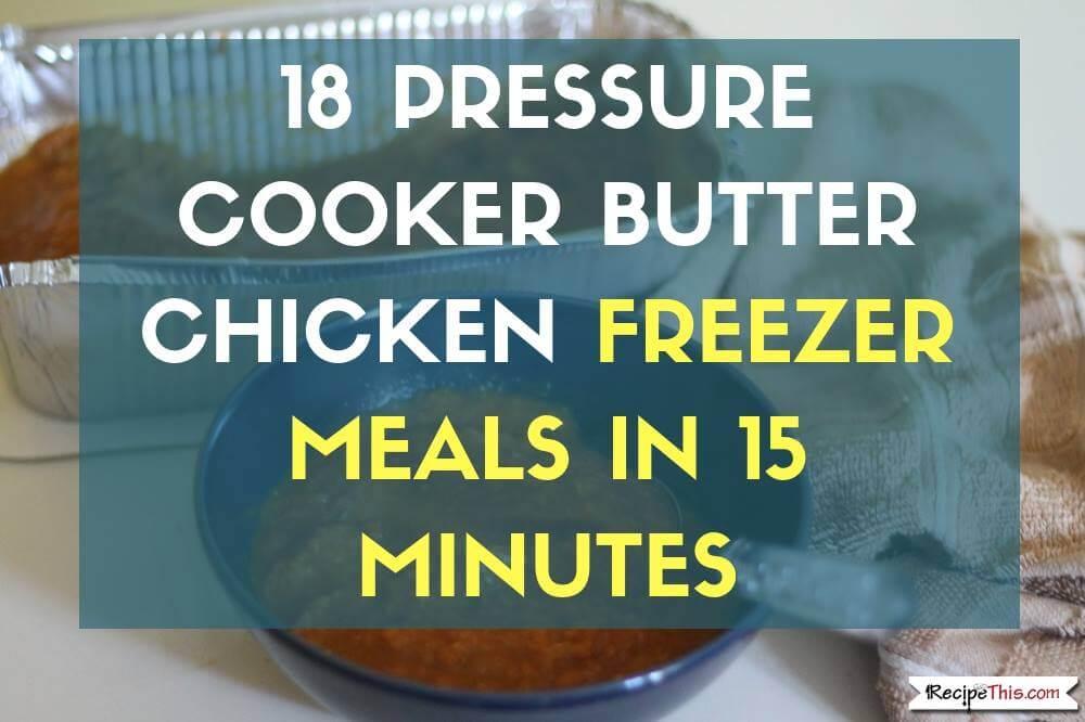 Pressure Cooker Butter Chicken – Healthy Instant Pot Freezer Meals