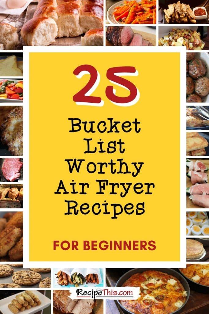 25 bucket list worthy air fryer recipes for beginners
