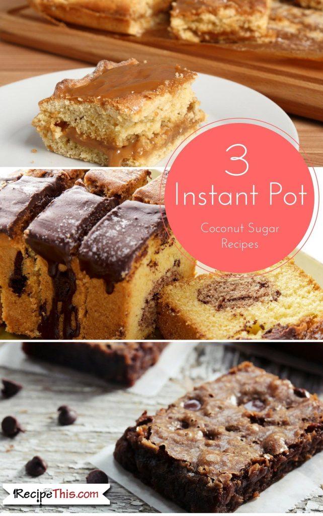 Instant Pot | 3 Instant Pot Coconut Sugar Recipes