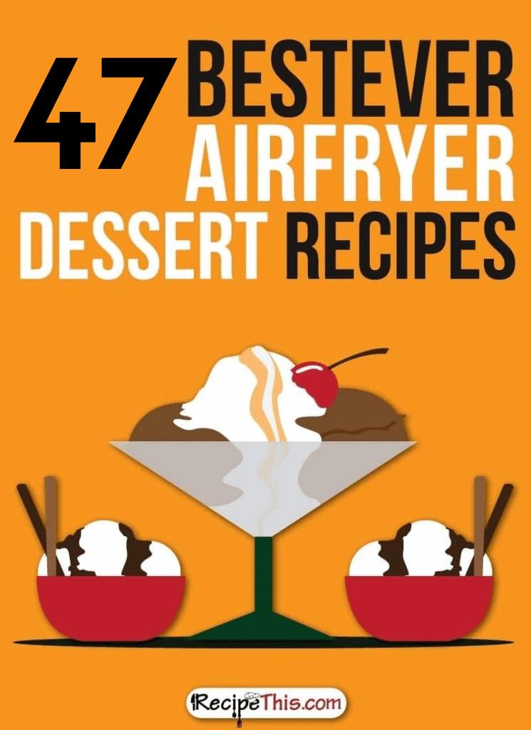 47 best ever air fryer dessert recipes