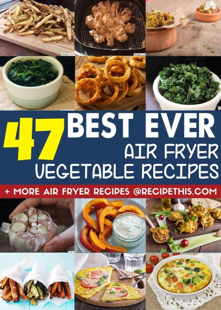 47 best ever air fryer vegetable recipes