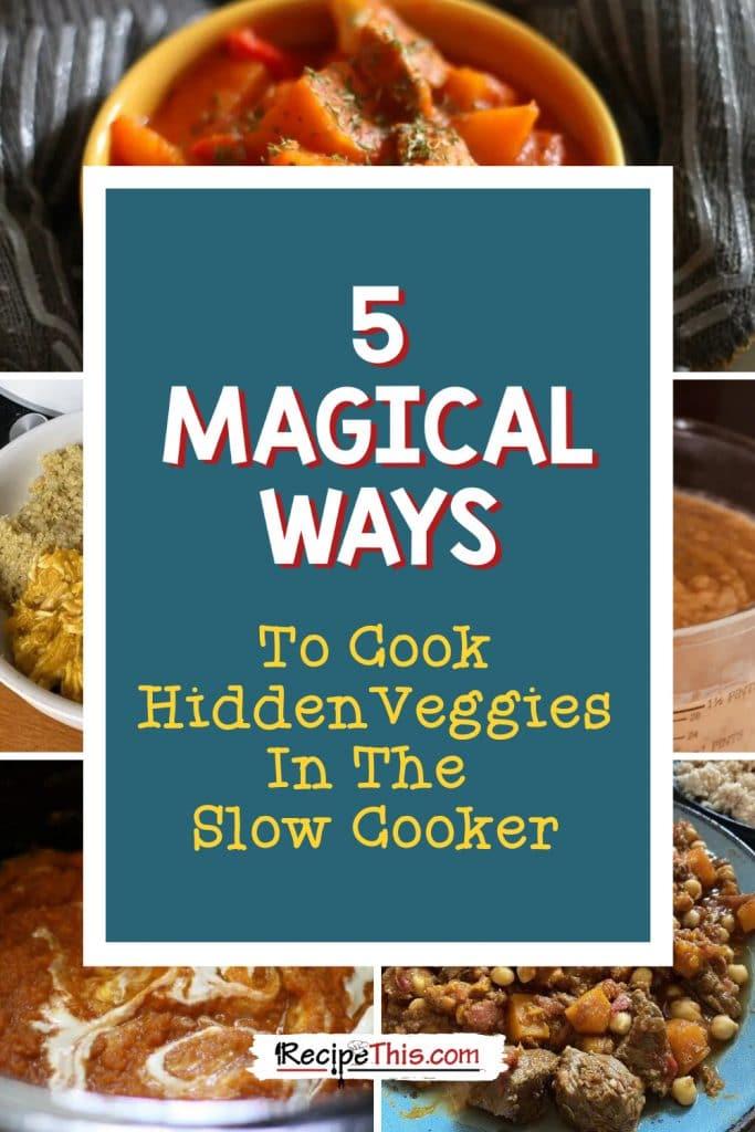5 magical ways to cook hidden veggies in slow cooker