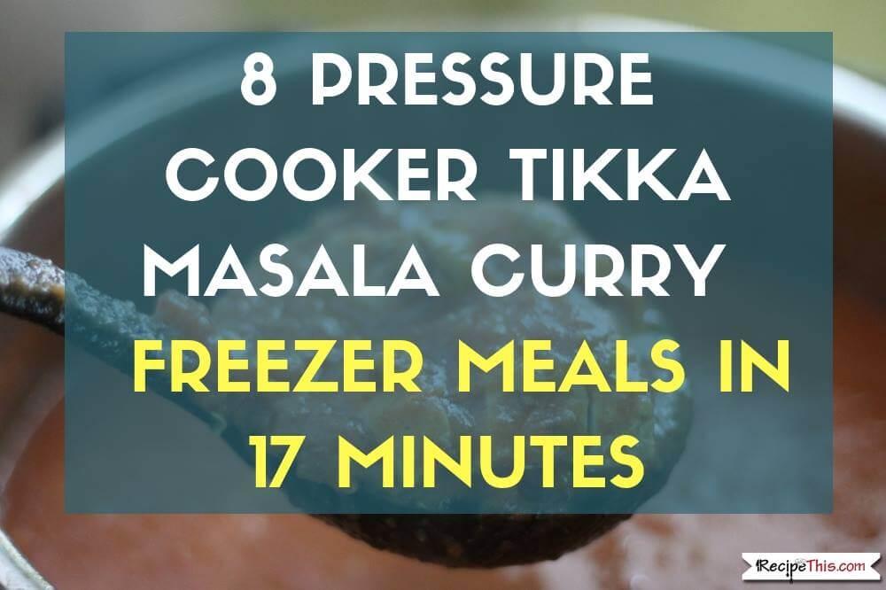 Pressure Cooker Chicken Tikka Masala – Healthy Instant Pot Freezer Meals