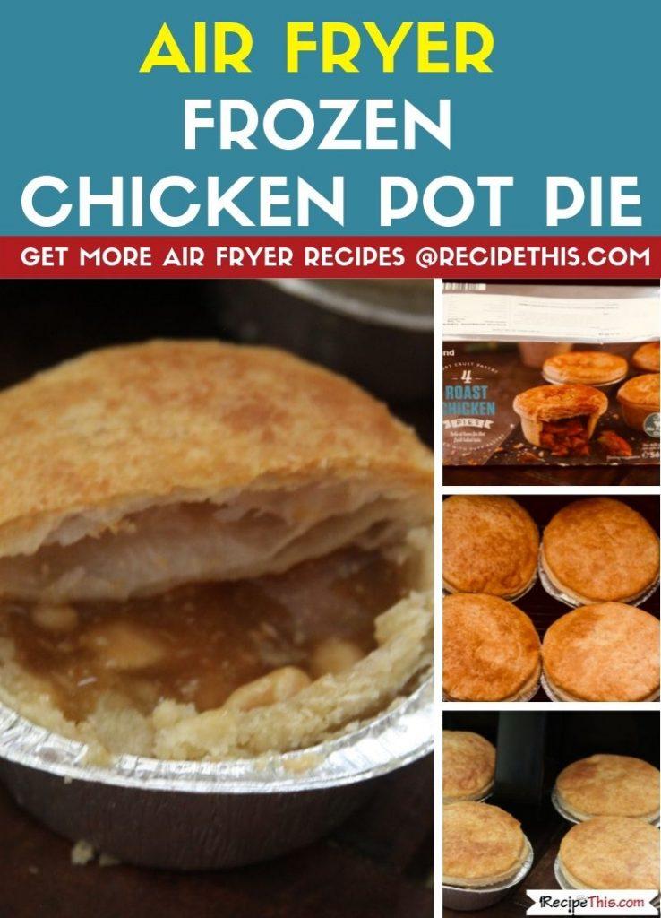 Air Fryer Frozen Chicken Pot Pie step by step air fryer recipe