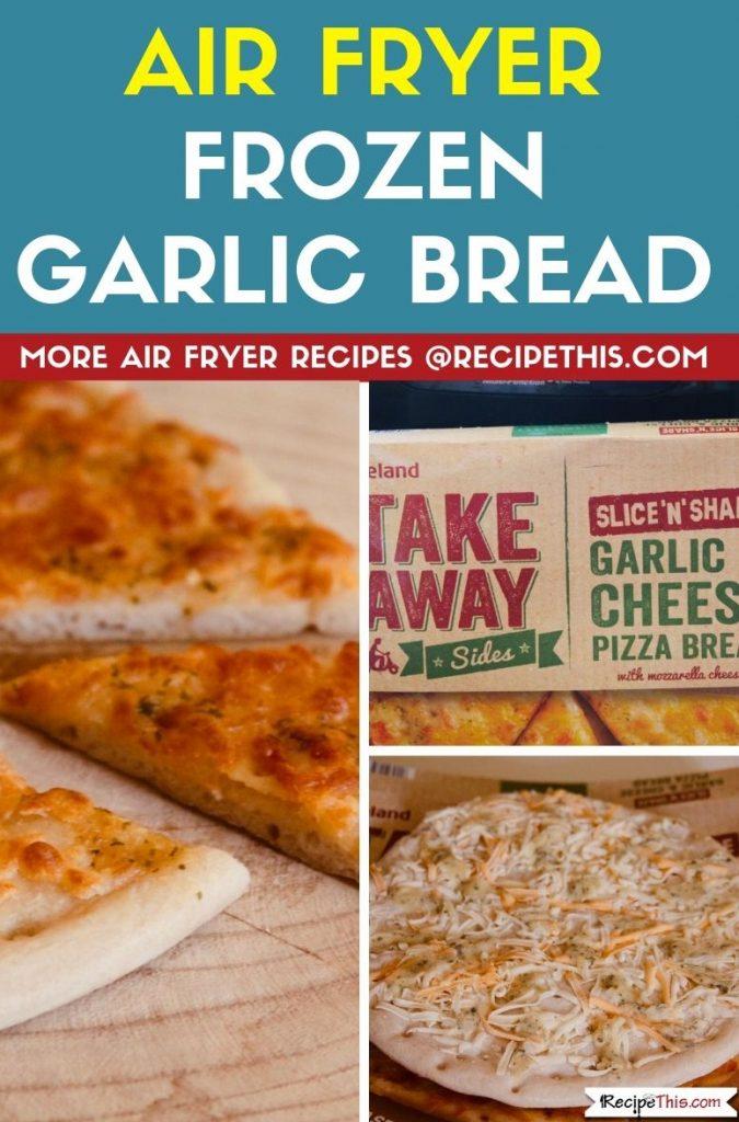 Air Fryer Frozen Garlic Bread Step By Step
