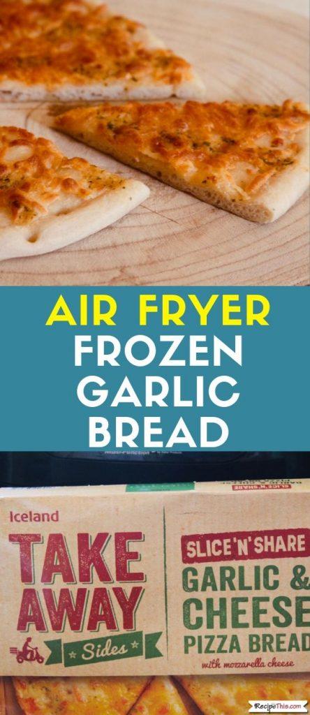 Air Fryer Frozen Garlic Bread recipe