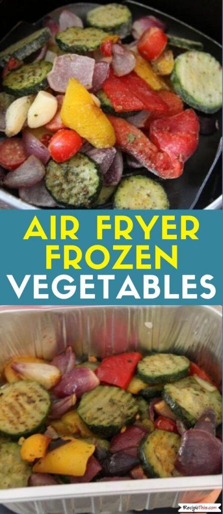Air Fryer Frozen Vegetables inc roasted mediterranean veggies