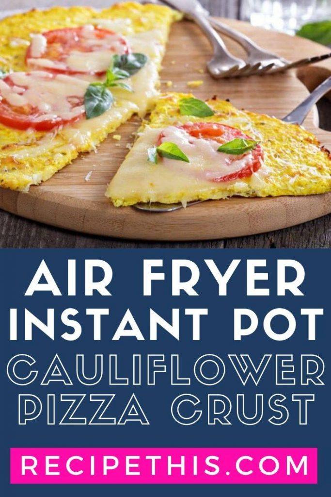 Air Fryer Instant Pot Cauliflower Pizza Crust at recipethis.com