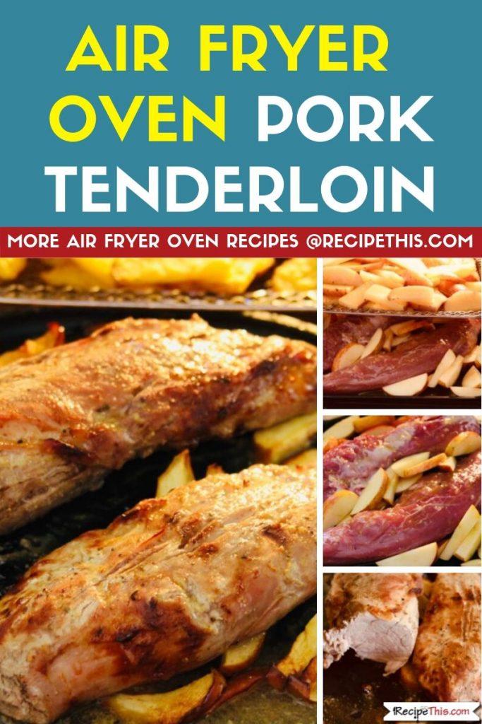 Air Fryer Oven Pork Tenderloin step by step