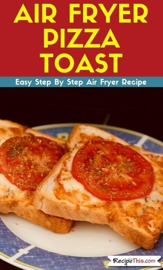 Air Fryer Pizza Toast easy air fryer recipe