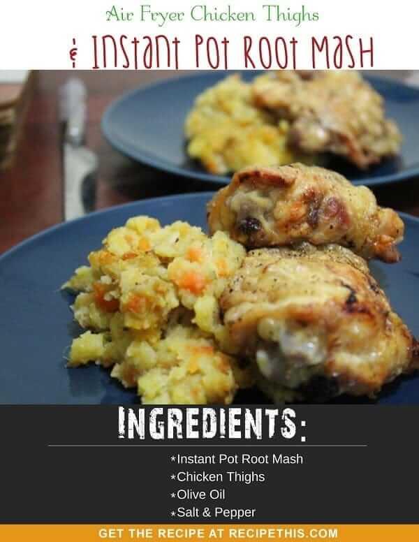 Air Fryer Chicken Thighs & Instant Pot Root Mash