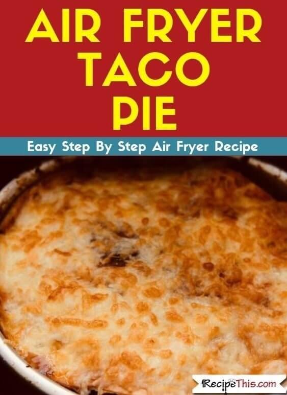 Air Fryer Taco Pie air fryer recipe