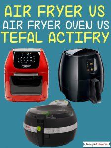 Air Fryer Vs Air Fryer Oven vs Tefal Actifry
