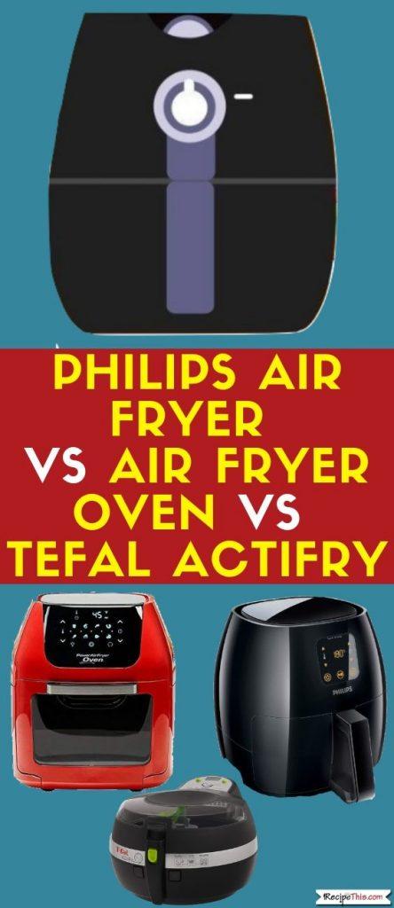 Air Fryer Vs Air Fryer Oven vs Tefal Actifry Comparison