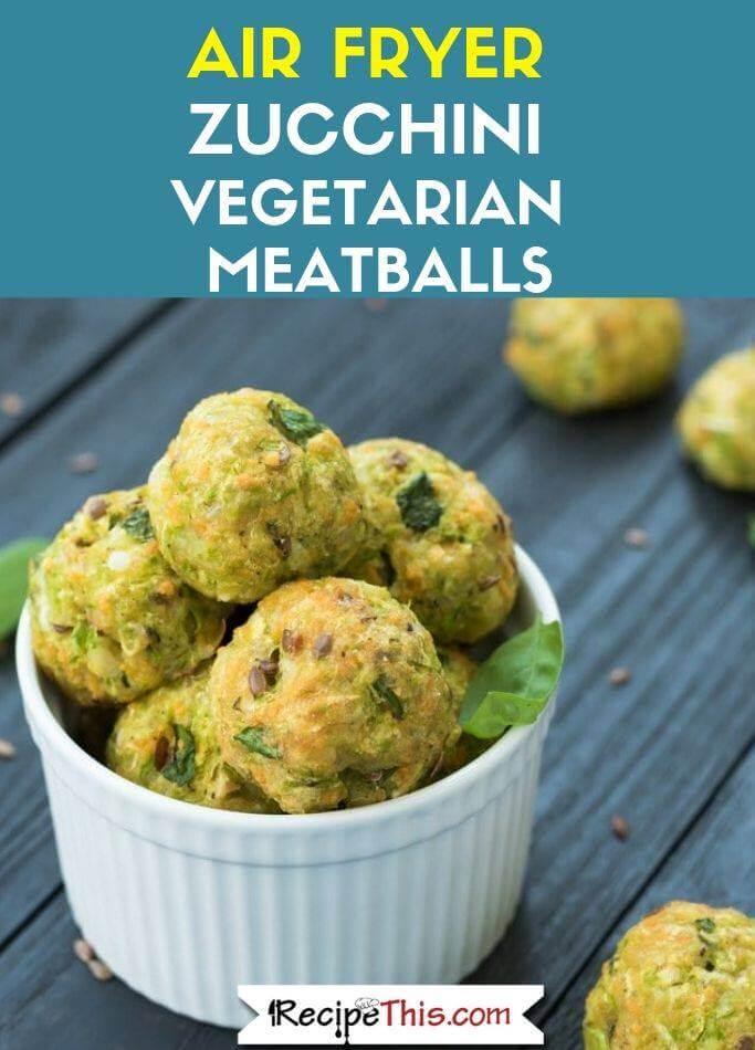 Air Fryer Zucchini Vegetarian Meatballs