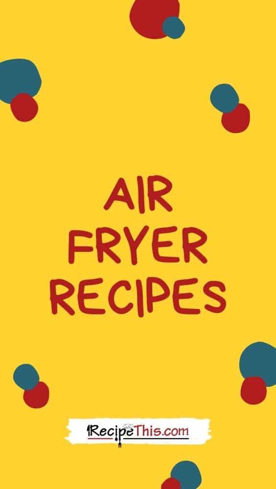 Air Fryer recipes at recipethis.com