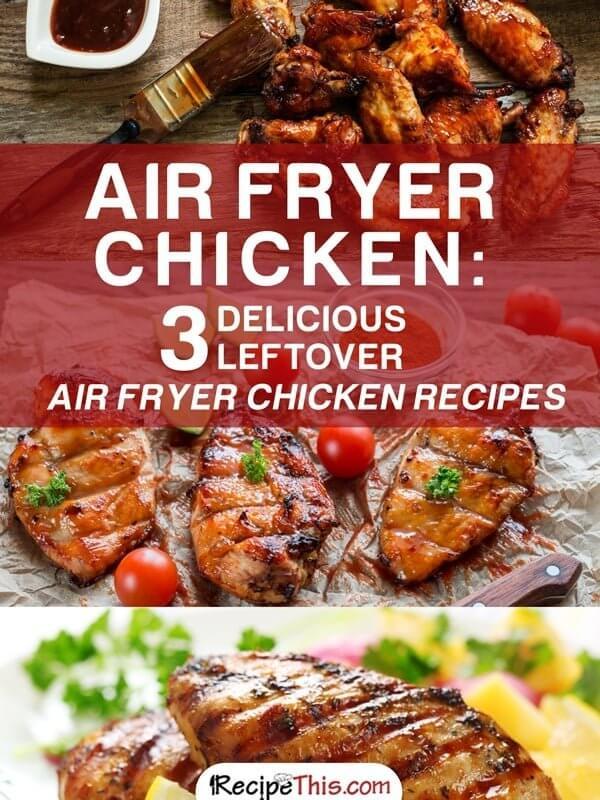Airfryer Recipes | Air Fryer Chicken – 3 Delicious Leftover Air Fryer Chicken Recipes from RecipeThis.com
