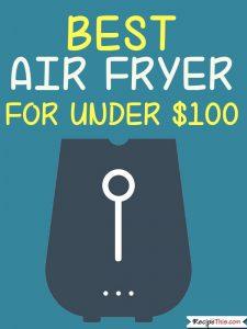Best Air Fryer For Under $100