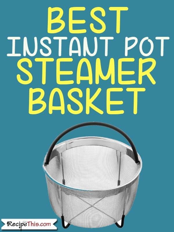 Best Instant Pot Steamer Basket