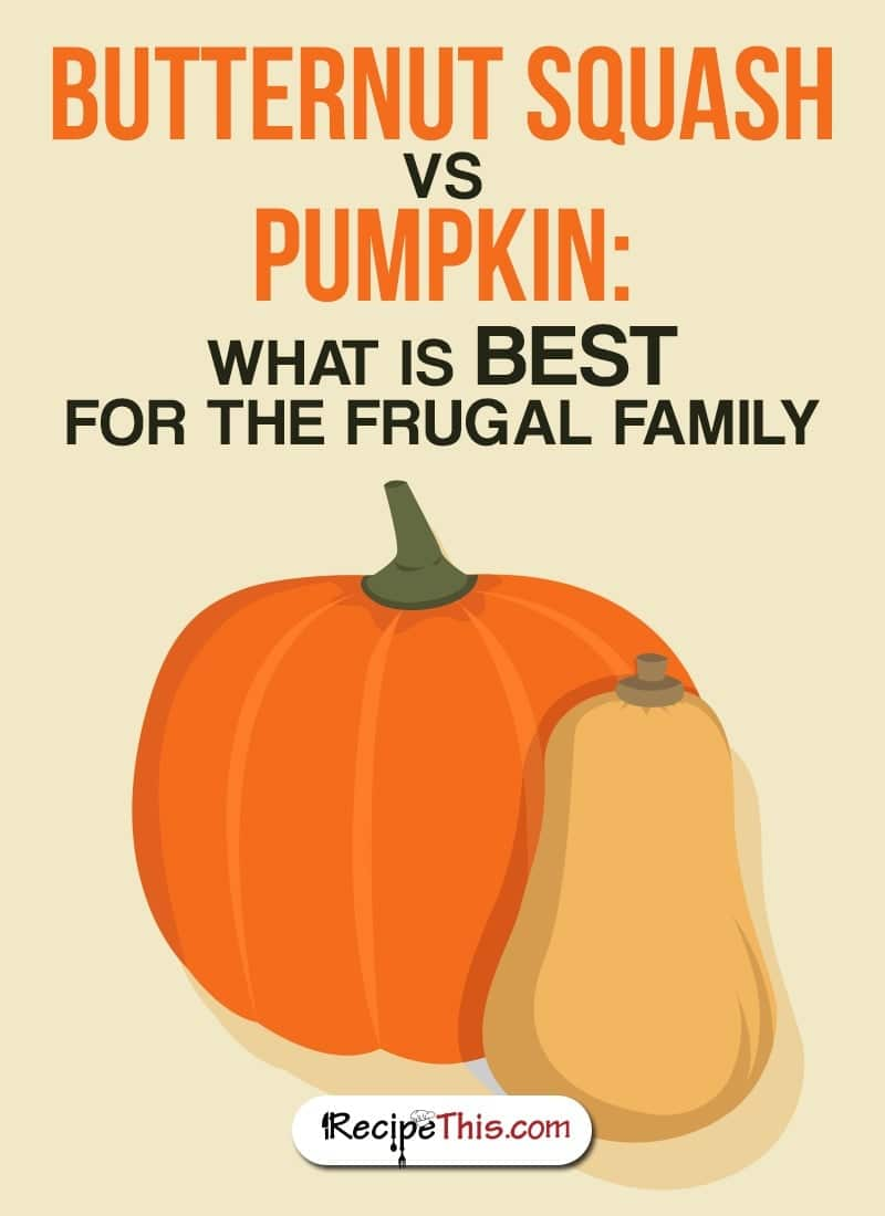 Cooking Tips | Welcome to my Butternut Squash Vs Pumpkin – what is BEST for the frugal family.