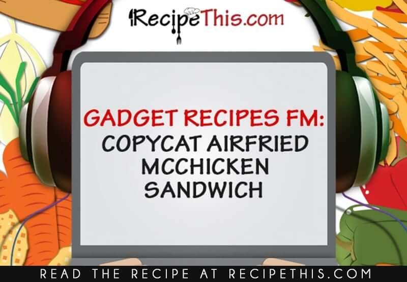 Copycat Air Fried McChicken Sandwich Podcast