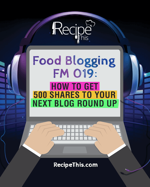Food Blogging Podcasts | Welcome to how to get 500 shares to your next blog round up from RecipeThis.com