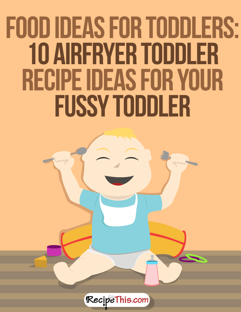Airfryer Recipes | Food Ideas For Toddlers: 10 Airfryer Toddler Recipe Ideas For Your Fussy Toddler