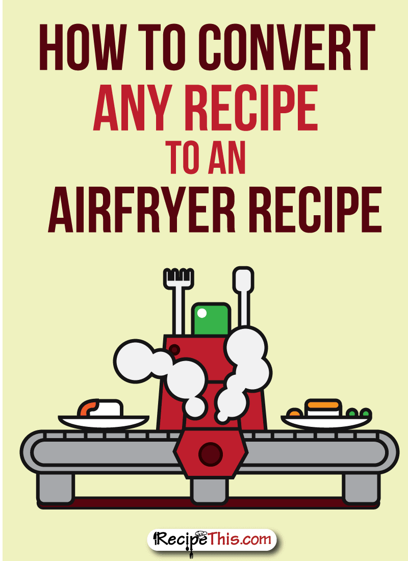 How to convert any recipe to an airfryer recipe recipe this airfryer recipes how to convert any recipe to an airfryer recipe nvjuhfo Images