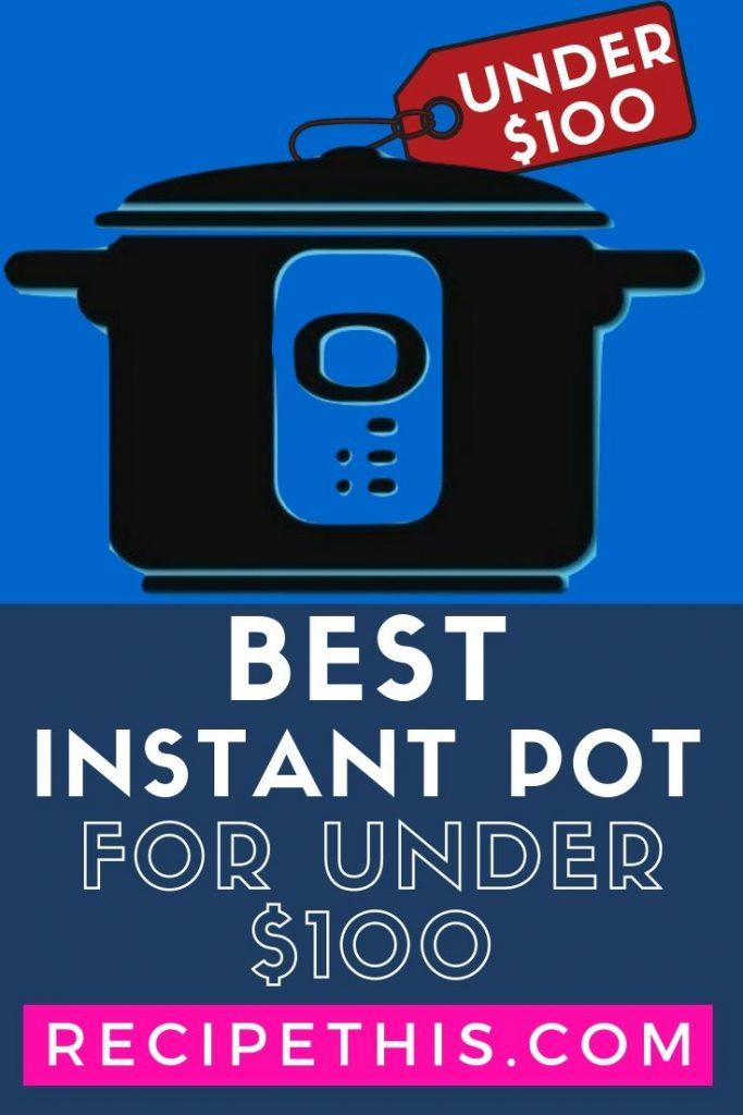 Best Instant Pot For Under $100