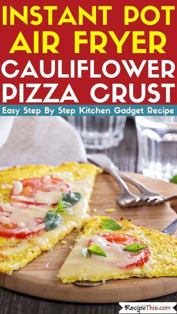 Instant Pot Air Fryer Cauliflower Pizza Crust