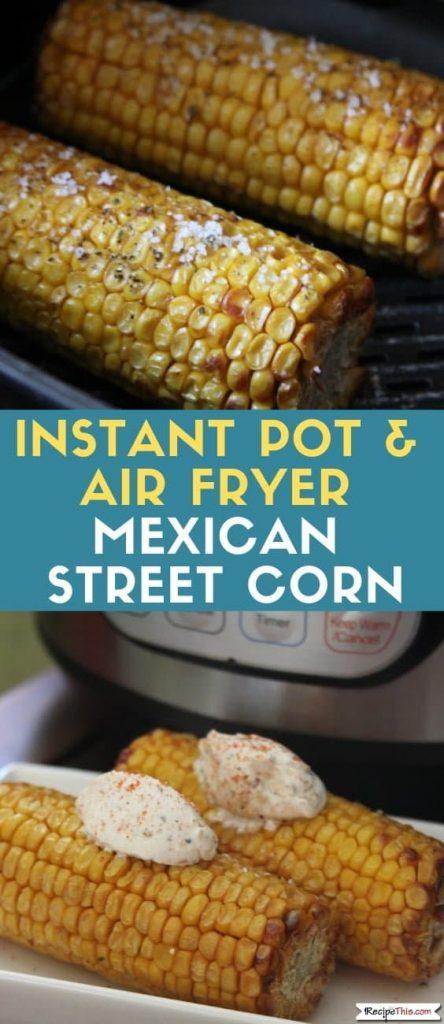 Instant Pot & Air Fryer Mexican Street Corn