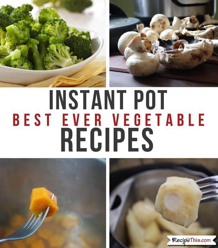 Instant Pot Best Ever Vegetable Recipes For Beginners