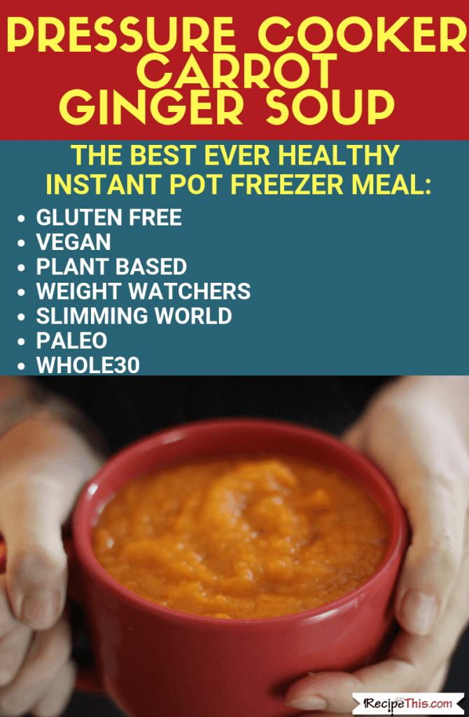 Pressure Cooker Carrot Ginger Soup – Healthy Instant Pot Freezer Meal