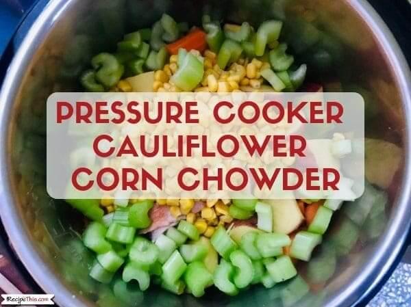 Pressure Cooker Cauliflower Corn Chowder – Healthy Instant Pot Freezer Meal