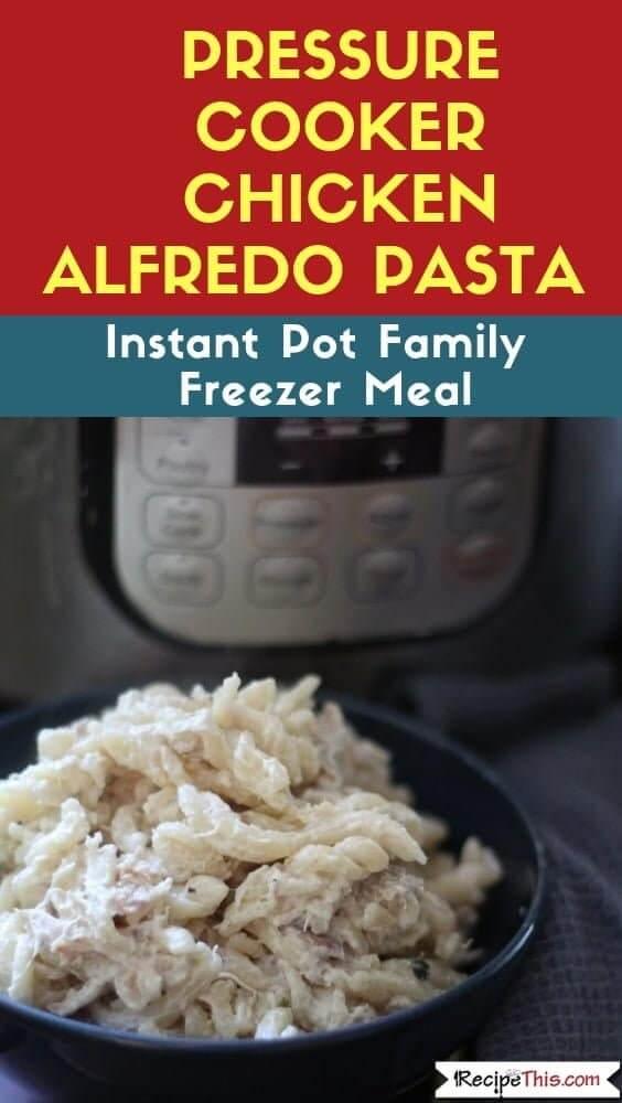 Pressure Cooker Chicken Alfredo Pasta – Instant Pot Freezer Meal