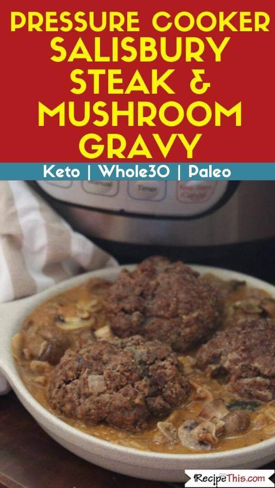 Pressure Cooker Salisbury Steak and mushroom gravy