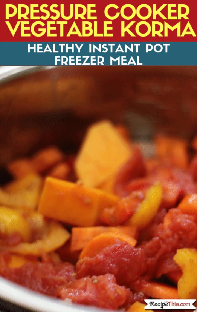 Pressure Cooker Vegetable Korma – Healthy Instant Pot Freezer Meals