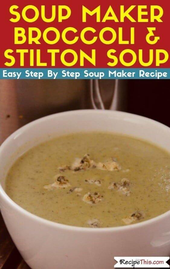 Soup Maker Broccoli & Stilton Soup soup maker recipe