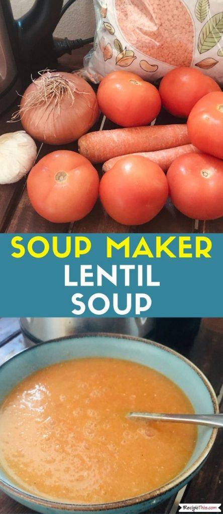 Soup Maker Lentil Soup Recipe