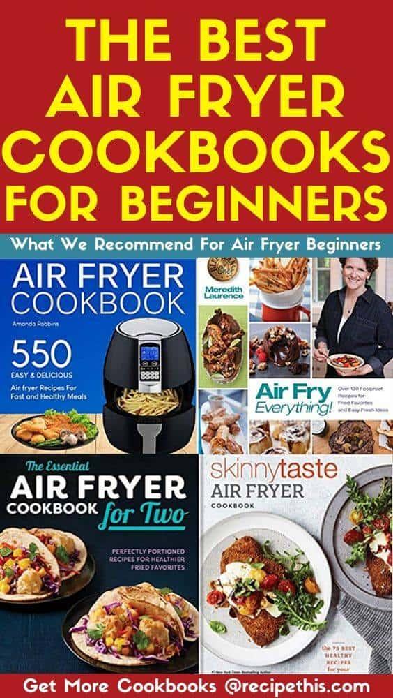 The 9 Best Air Fryer Cookbooks For Beginners