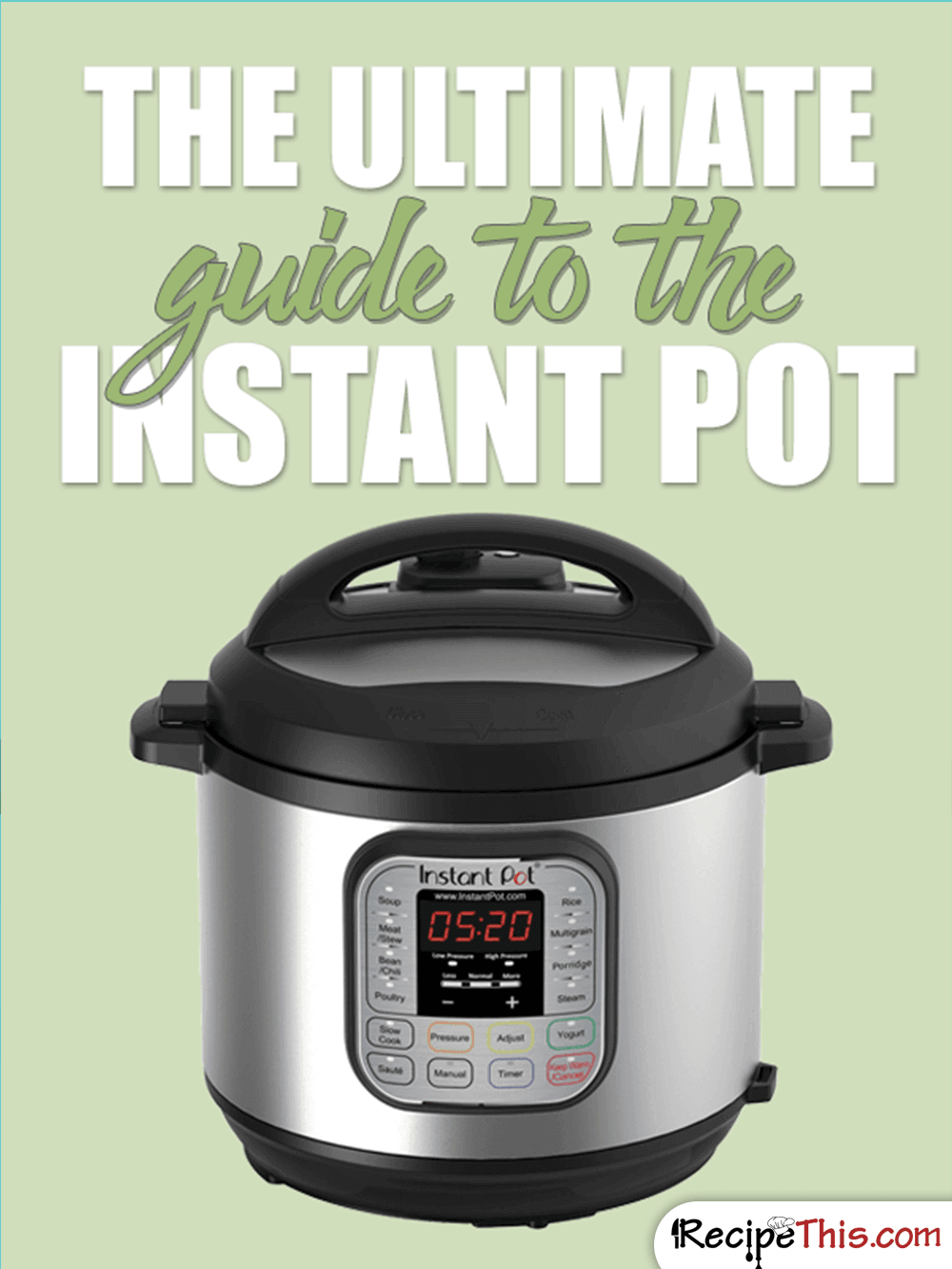 Instant Pot | The Ultimate Guide To The Instant Pot from RecipeThis.com