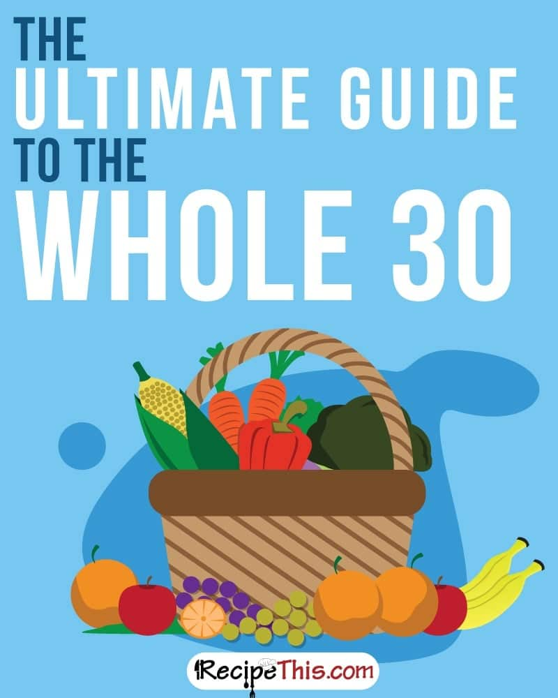 Whole 30 Recipes | The Ultimate Guide To The Whole 30 from RecipeThis.com