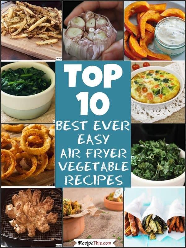 Top 10 Best Ever Air Fryer Vegetable Recipes