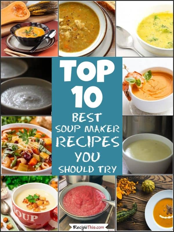 Top 10 best soup maker recipes you should try