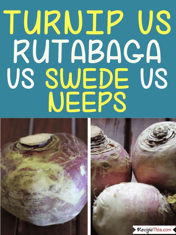 Turnips Vs Rutabaga vs Swede Vs Neeps