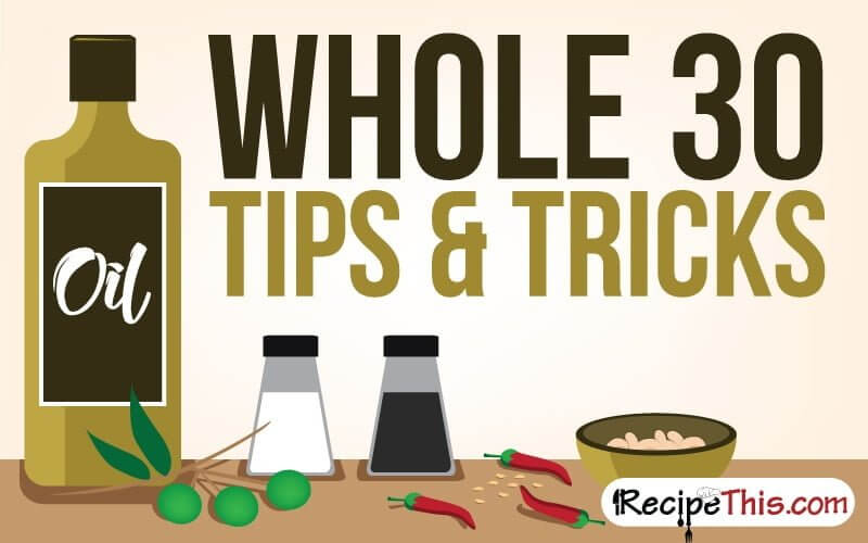 Whole 30 Recipes | Here are my top tips and tricks for following Whole 30 from RecipeThis.com