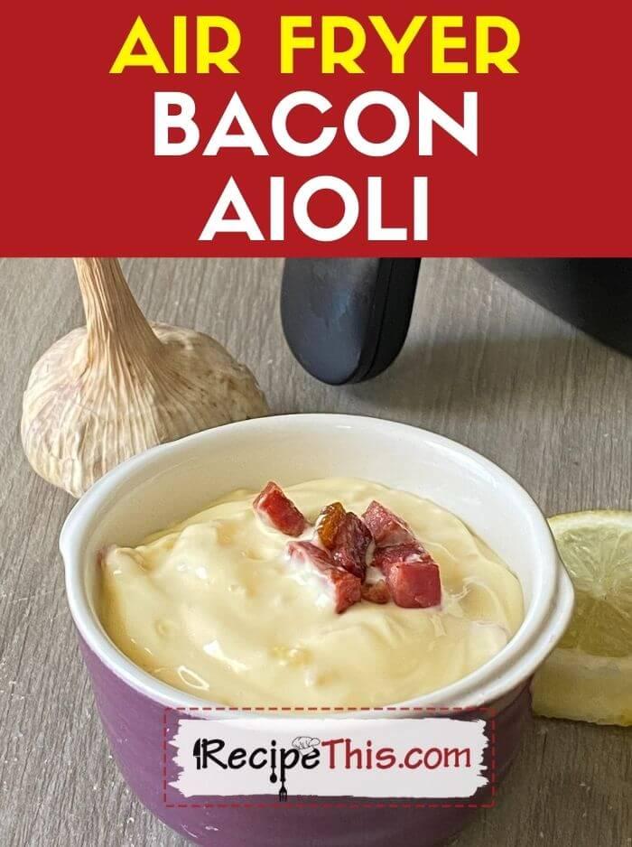 air fryer bacon aioli