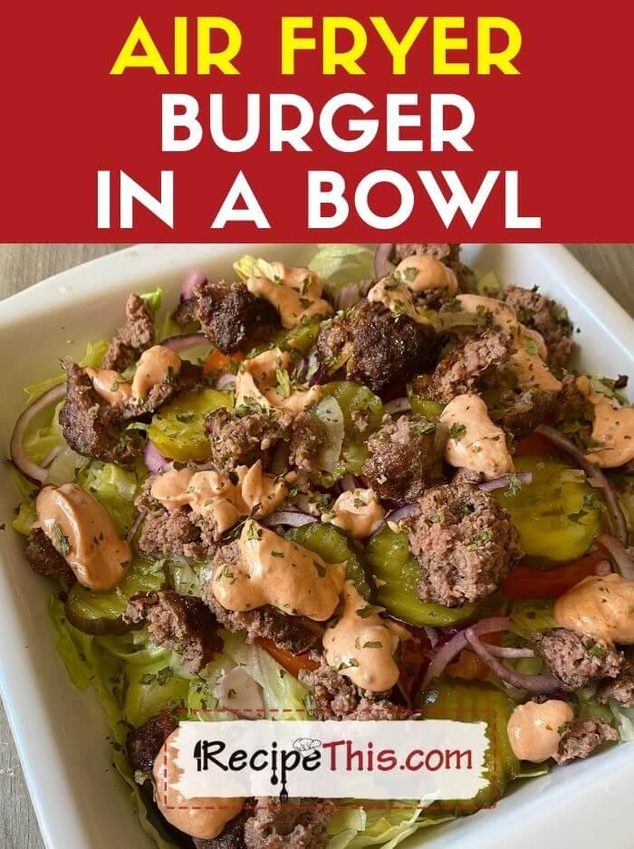 air fryer burger in a bowl recipe
